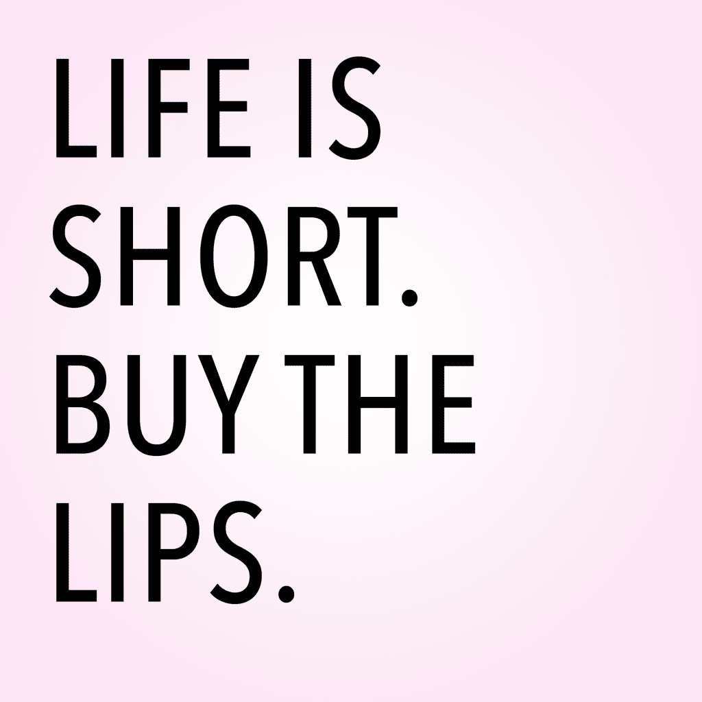 Life is short buy the lips